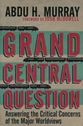 Grand Central Question: Answering the Critical Concerns of the Major Worldviews