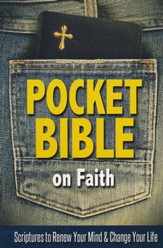 Pocket Bible on Faith: Scriptures to Renew Your Mind and Change Your Life