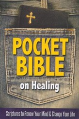 Pocket Bible on Healing: Scriptures to Renew Your Mind and Change Your Life