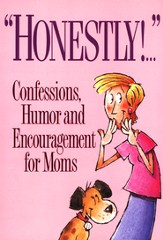 Honestly! Confessions, Humor & Encouragement for Busy Moms Book