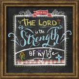 The Lord Is the Strength Of My Life, Chalkboard Framed Art