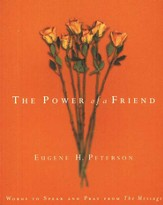 The Power of a Friend: Words to Speak and Pray from The Message