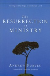 The Resurrection of Ministry: Serving in the Hope of the Risen Lord