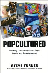 Popcultured: Thinking Christianly about Style, Media and Entertainment