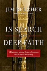 In Search of Deep Faith: A Pilgrimage into the Beauty, Goodness, and Heart of Christianity
