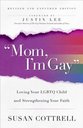 Mom, I'm Gay, Revised and Expanded Edition: Loving Your LGBTQ Child and Strengthening Your Faith - eBook