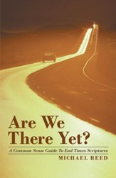 Are We There Yet?: A Common Sense Guide to End Times Scriptures - eBook