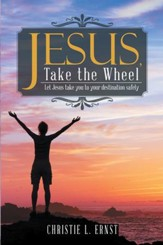 Jesus, Take the Wheel: Let Jesus Take You to Your Destination Safely - eBook