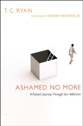 Ashamed No More: A Pastor's Journey Through Sex Addiction