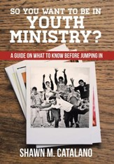 So You Want to Be in Youth Ministry?: A Guide on What to Know Before Jumping In - eBook