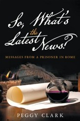 So, What's the Latest News?: Messages from a Prisoner in Rome - eBook