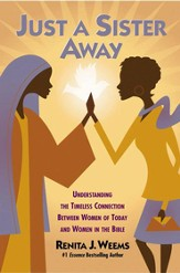 Just a Sister Away: Understanding the Timeless Connection Between Women of Today and Women in the Bible - eBook
