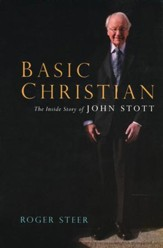 Basic Christian: The Inside Story of John Stott