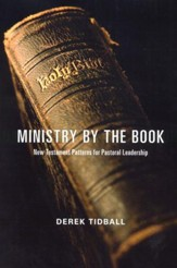 Ministry by the Book: New Testament Patterns for Pastoral Leadership