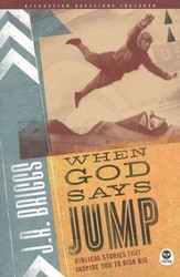 When God Says Jump: Biblical Stories That Inspire You to Risk Big