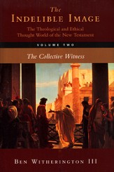 The Indelible Image, Volume 2 (The Collective Witnesses): The Theological and Ethical Thought World of the New Testament