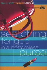 Searching for God in a Bottomless Purse:               Real Life Stuff for Women on Faith