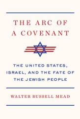 The Arc of a Covenant: The United States, Israel, and the Fate of the Jewish People - eBook