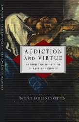 Addiction and Virtue: Beyond the Models of Disease and Choice