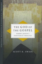 The God of the Gospel: Robert Jenson's Trinitarian Theology