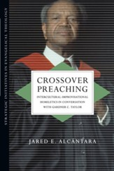 Crossover Preaching: Intercultural-Improvisational Homiletics in Conversation with Gardner C. Taylor
