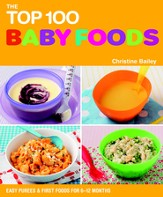 The Top 100 Baby Food Recipes: Easy Purees & First Foods for 6-12 Months