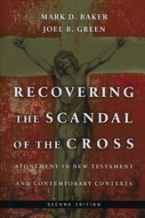 Recovering the Scandal of the Cross: Atonement in New Testament & Contemporary Contexts, Second Ed.
