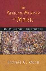 The African Memory of Mark: Reassessing Early Church Tradition
