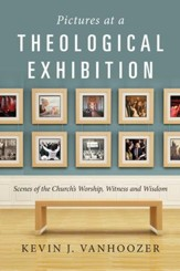 Pictures at a Theological Exhibition: Scenes of the Church's Worship, Witness and Wisdom - eBook
