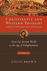 Christianity & Western Thought, Volume 1: From the Ancient World to the Age of Enlightenment