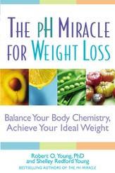 The pH Miracle for Weight Loss: Balance Your Body Chemistry, Achieve Your Ideal Weight - eBook