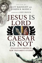 Jesus Is Lord, Caesar Is Not: Evaluating Empire in New Testament Studies