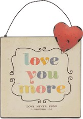 Love You More, Mini Plaque