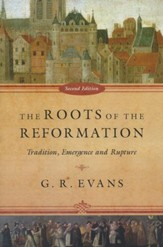 The Roots of the Reformation: Tradition, Emergence, and Rupture, Second Edition