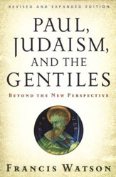 Paul, Judaism, and the Gentiles: Beyond the New Perspective