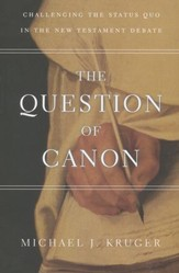 The Question of Canon: Challenging the Status Quo in the New Testament Debate