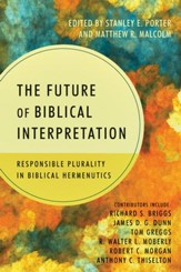 The Future of Biblical Interpretation: Responsible Plurality in Biblical Hermeneutics