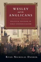 Wesley and the Anglicans: Political Division in Early Evangelicalism - eBook