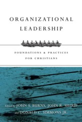 Organizational Leadership: Foundations and Practices for Christians