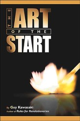 The Art of the Start: The Time-Tested, Battle- Hardened Guide for Anyone Starting Anything