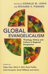 Global Evangelicalism: Theology, History, and Culture in Regional Perspective
