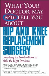 What Your Doctor May Not Tell You About(TM) Hip and Knee Replacement Surgery: Everything You Need to Know to Make the Right Decisions - eBook