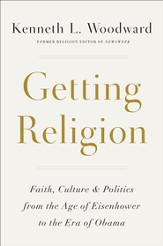 Getting Religion: Faith, Culture, and Politics from the Age of Eisenhower to the Era of Obama - eBook