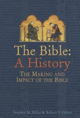 The Bible: A History, the Making and Impact of the Bible