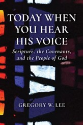 Today When You Hear His Voice: Scripture, the Covenants, and the People of God - eBook