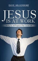 Jesus is at Work: Having Joy and Purpose at Your Current Job - eBook