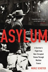 Asylum: A survivor's flight from Nazi-occupied Vienna through wartime France - eBook