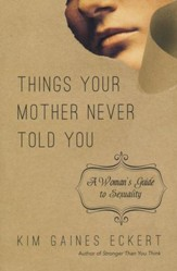 Things Your Mother Never Told You: A Woman's Guide to Sexuality