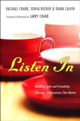 Listen In: Building Faith and Friendship Through Conversations That Matter