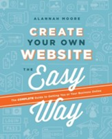 Create Your Own Website The Easy Way: The no sweat guide to getting you or your business online / Digital original - eBook